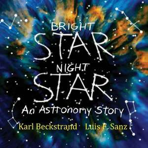 Bright Star, Night Star:  An Astronomy Story de Karl Beckstrand