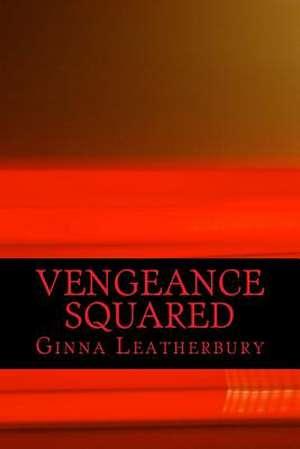 Vengeance Squared de Ginna Leatherbury