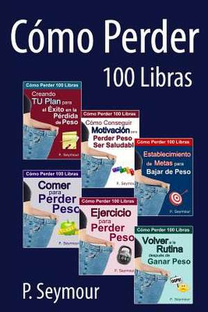 Como Perder 100 Libras - Grupo de 6 Libros de P. Seymour