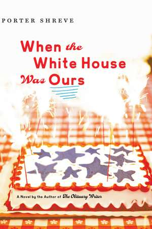 When the White House Was Ours de Porter Shreve