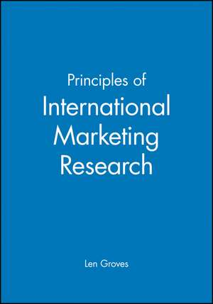 Principles of International Marketing Research de Len Groves