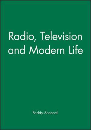 Radio, Television and Modern Life de Paddy Scannell