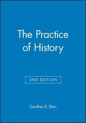 The Practice of History de Geoffrey R. Elton