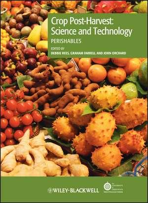 Crop Post–Harvest: Science and Technology, Volume 3: Perishables de Debbie Rees