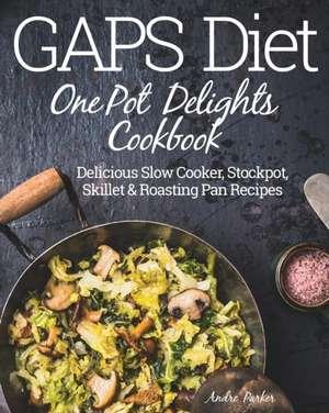GAPS Diet One Pot Delights Cookbook de Andre Parker