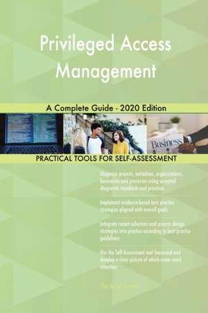 Privileged Access Management A Complete Guide - 2020 Edition de Gerardus Blokdyk