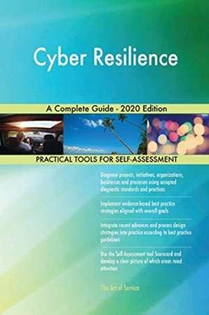 Cyber Resilience A Complete Guide - 2020 Edition de Gerardus Blokdyk