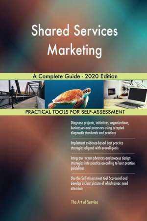 Shared Services Marketing A Complete Guide - 2020 Edition de Gerardus Blokdyk