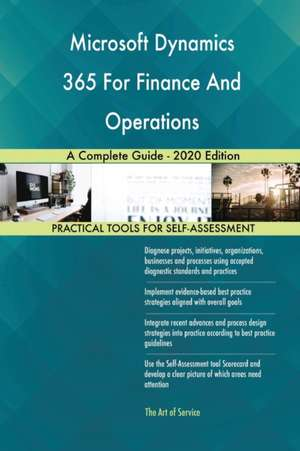 Microsoft Dynamics 365 For Finance And Operations A Complete Guide - 2020 Edition de Gerardus Blokdyk