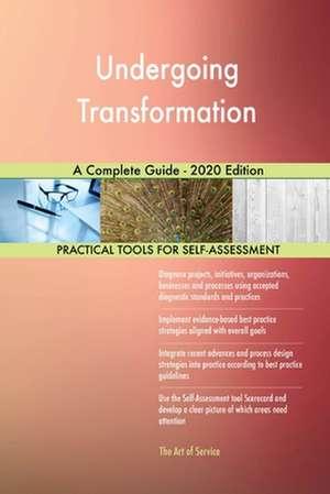 Undergoing Transformation A Complete Guide - 2020 Edition de Gerardus Blokdyk