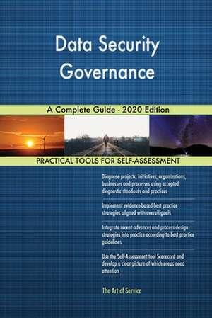 Data Security Governance A Complete Guide - 2020 Edition de Gerardus Blokdyk