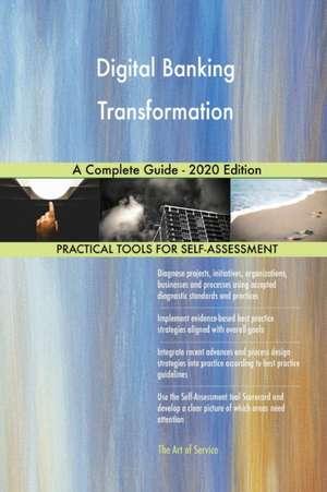 Digital Banking Transformation A Complete Guide - 2020 Edition de Gerardus Blokdyk