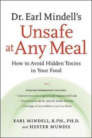Dr. Earl Mindell's Unsafe at Any Meal: How to Avoid Hidden Toxins in Your Food de Earl Mindell