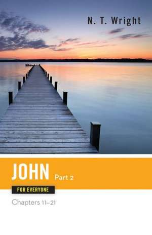 John for Everyone Part Two Chapters 11-21 de N.T. WRIGHT