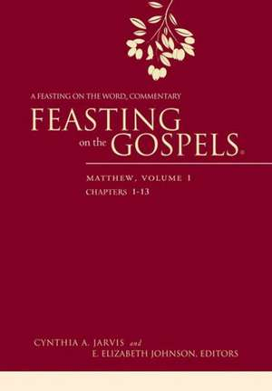 Feasting on the Gospels--Matthew, Volume 1:  A Feasting on the Word Commentary de Cynthia A. Jarvis