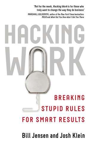 Hacking Work: Breaking Stupid Rules for Smart Results de Bill Jensen