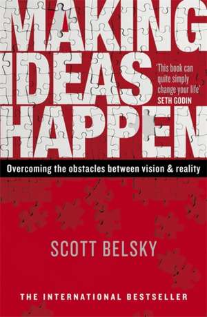 Making Ideas Happen: Overcoming the Obstacles Between Vision and Reality de Scott Belsky