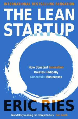 The Lean Startup: How Constant Innovation Creates Radically Successful Businesses de Eric Ries