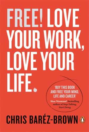 Free!: Love Your Work, Love Your Life de Chris Baréz-Brown