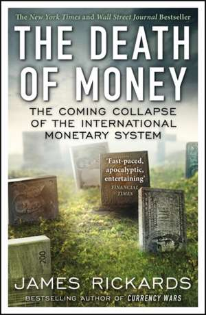 The Death of Money: The Coming Collapse of the International Monetary System de James Rickards