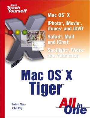 Sams Teach Yourself Mac OS X Tiger All in One de Robyn Ness