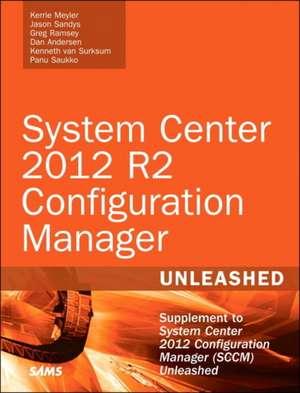 System Center 2012 R2 Configuration Manager Unleashed de Kerrie Meyler