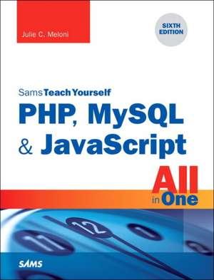 PHP, MySQL & JavaScript All in One, Sams Teach Yourself de Julie C. Meloni