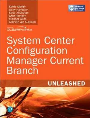 System Center Configuration Manager Current Branch Unleashed (Includes Content Update Program) de Kerrie Meyler