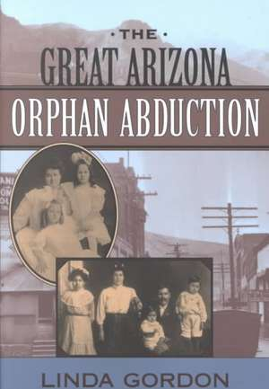 The Great Arizona Orphan Abduction de Linda Gordon