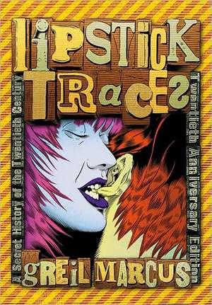 Lipstick Traces – A Secret History of the Twentieth Century, Twentieth Anniversary Edition de Greil Marcus