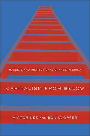 Capitalism from Below – Markets and Institutional Change in China de Victor Nee