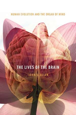 The Lives of the Brain – Human Evolution and the Organ of Mind
