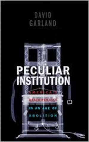 Peculiar Institution – America`s Death Penalty in an Age of Abolition de David Garland