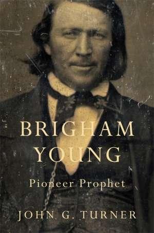Brigham Young – Pioneer Prophet de John G. Turner