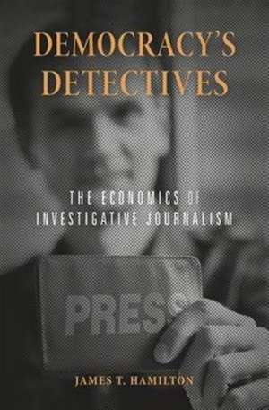 Democracy`s Detectives – The Economics of Investigative Journalism