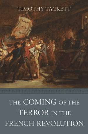 The Coming of the Terror in the French Revolution de Timothy Tackett