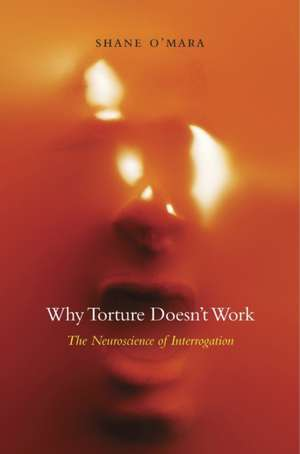 Why Torture Doesn′t Work – The Neuroscience of Interrogation imagine