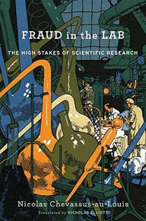 Fraud in the Lab – The High Stakes of Scientific Research de Nicolas Chevassus–au–lo