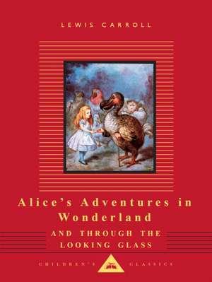 Alice's Adventures in Wonderland and Through the Looking Glass de Lewis Carroll
