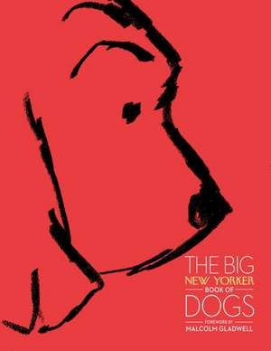 The Big New Yorker Book of Dogs:  An Education in Style, Slang, and Seduction in the Great City on the Seine de New Yorker Magazine