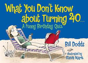 What You Don't Know About Turning 40: A Funny Birthday Quiz de Bill Dodds
