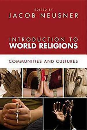 Introduction to World Religions:  Communities and Cultures de Jacob Neusner