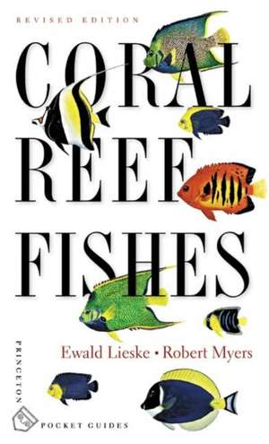 Coral Reef Fishes – Caribbean, Indian Ocean and Pacific Ocean Including the Red Sea – Revised Edition de Ewald Lieske