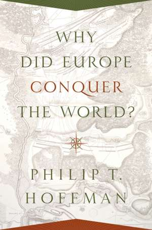Why did Europe Conquer the World? de Philip T. Hoffman