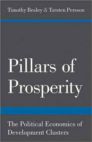 Pillars of Prosperity – The Political Economics of Development Clusters de Timothy Besley