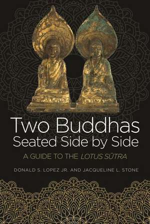Two Buddhas Seated Side by Side – A Guide to the Lotus Sutra de Donald S. Lopez