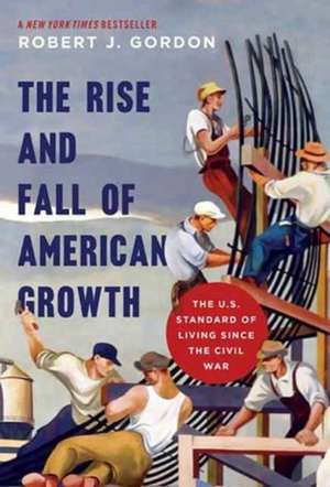 The Rise and Fall of American Growth – The U.S. Standard of Living since the Civil War de Robert J. Gordon