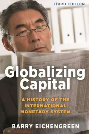 Globalizing Capital – A History of the International Monetary System – Third Edition de Barry Eichengreen
