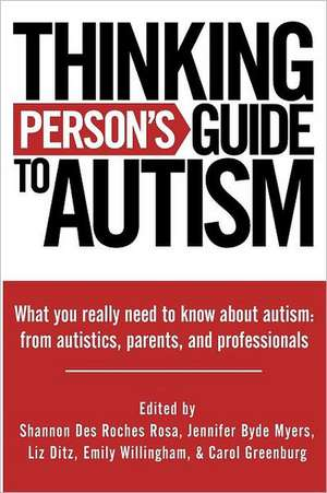 Thinking Person's Guide to Autism:  Everything You Need to Know from Autistics, Parents, and Professionals de Shannon Des Roches Rosa