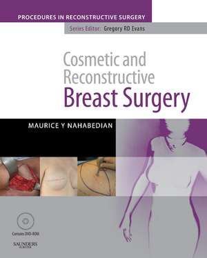 Cosmetic and Reconstructive Breast Surgery with DVD: A Volume in The Procedures in Reconstructive Surgery Series de Maurice Y Nahabedian